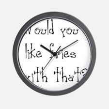 wouldyoulikefrieswiththat Wall Clock