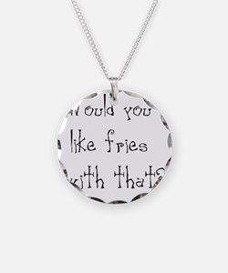 wouldyoulikefrieswiththat Necklace