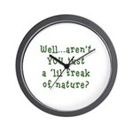 Aren't You..Lil Freak Nature Wall Clock
