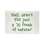 Aren't You..Lil Freak Nature Rectangle Magnet (100