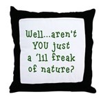 Aren't You..Lil Freak Nature Throw Pillow