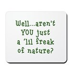 Aren't You..Lil Freak Nature Mousepad