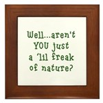 Aren't You..Lil Freak Nature Framed Tile