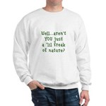 Aren't You..Lil Freak Nature Sweatshirt