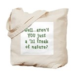 Aren't You..Lil Freak Nature Tote Bag