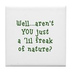 Aren't You..Lil Freak Nature Tile Coaster