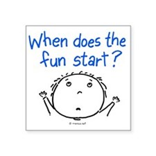 """when does the fun start? Square Sticker 3"""" x 3"""""""