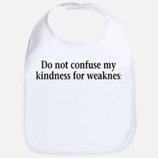 Do not confuse my kindness fo Bib