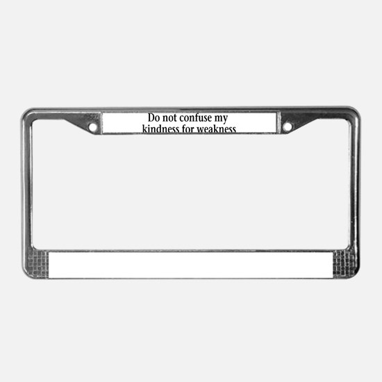 Do not confuse my kindness fo License Plate Frame