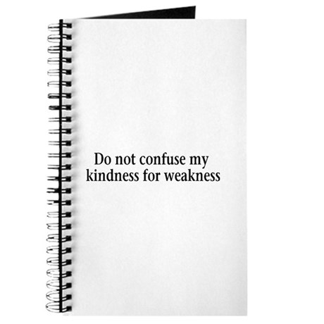 Do not confuse my kindness fo Journal