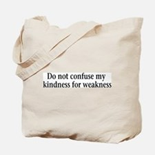 Do not confuse my kindness fo Tote Bag