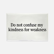 Do not confuse my kindness fo Rectangle Magnet