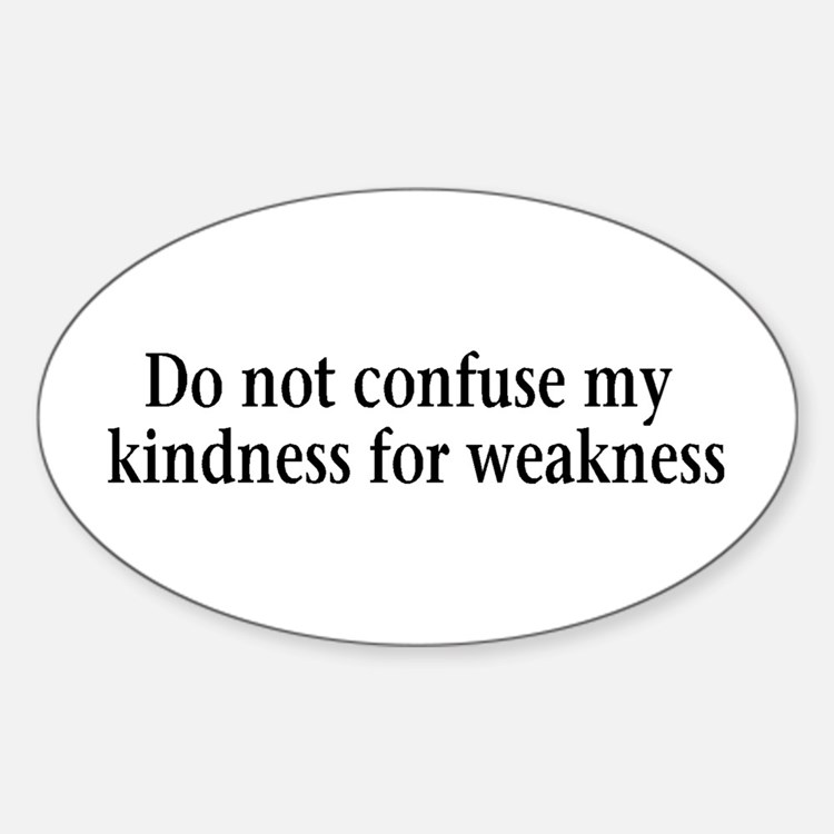 Do not confuse my kindness fo Oval Decal