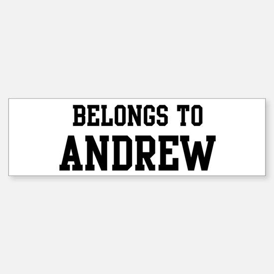 Belongs to Andrew Bumper Bumper Bumper Sticker