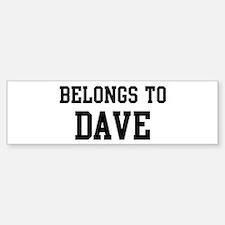 Belongs to Dave Bumper Bumper Bumper Sticker