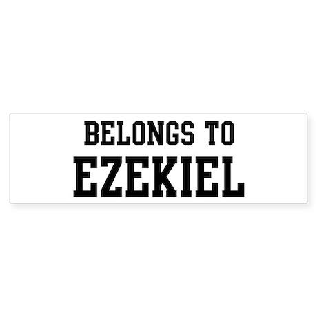 Belongs to Ezekiel Bumper Sticker