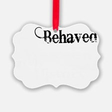 well behaved quote art light ink Ornament