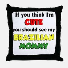 Think Im Cute Brazilian Mommy Throw Pillow