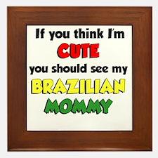 Think Im Cute Brazilian Mommy Framed Tile