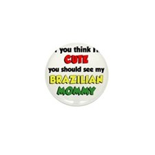 Think Im Cute Brazilian Mommy Mini Button