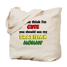 Think Im Cute Brazilian Mommy Tote Bag