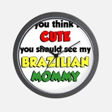 Think Im Cute Brazilian Mommy Wall Clock