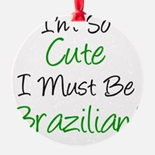 Im So Cute Brazilian Ornament