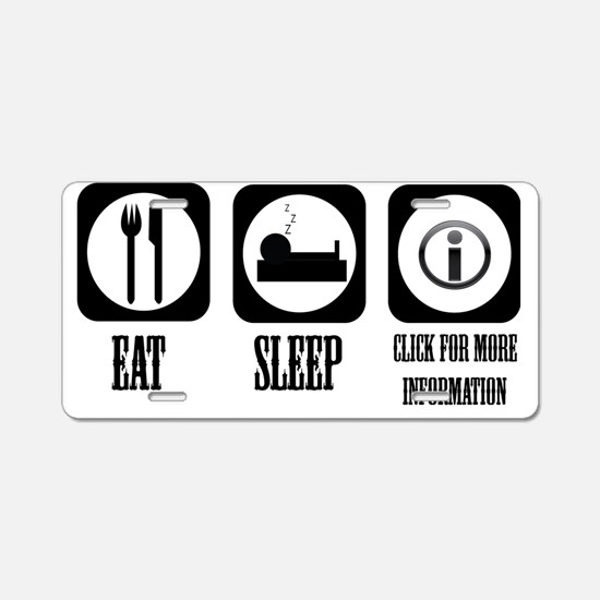 eat sleep info Aluminum License Plate