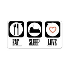 eat sleep Love Aluminum License Plate