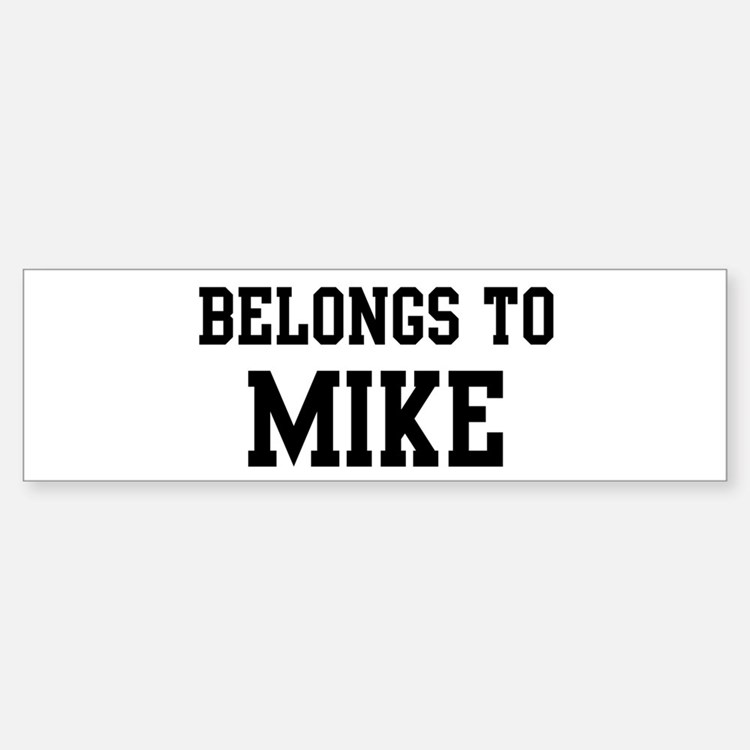 Belongs to Mike Bumper Bumper Bumper Sticker