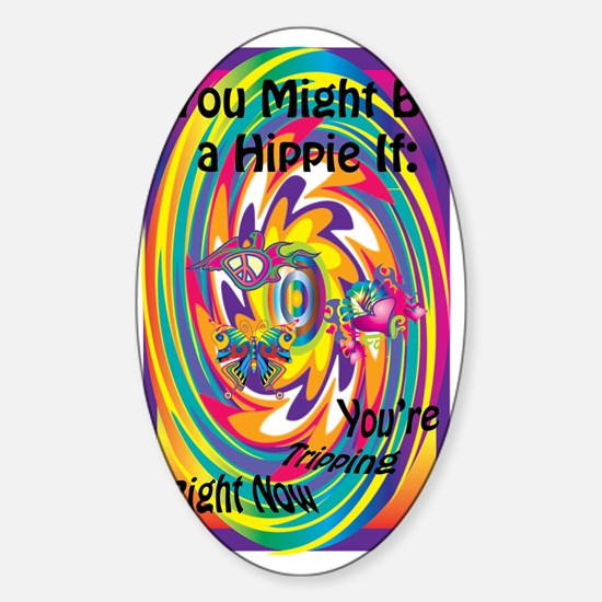 You Might Be A Hippie If 4 Sticker (Oval)