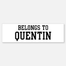 Belongs to Quentin Bumper Bumper Bumper Sticker