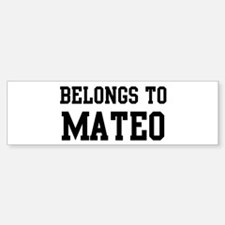 Belongs to Mateo Bumper Bumper Bumper Sticker