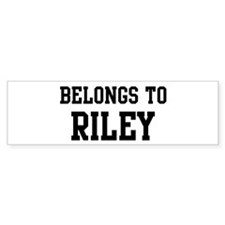 Belongs to Riley Bumper Bumper Sticker