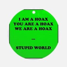 we are hoax stupid world Round Ornament