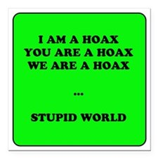 """we are hoax stupid world Square Car Magnet 3"""" x 3"""""""