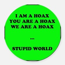 we are hoax stupid world Round Car Magnet
