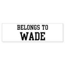 Belongs to Wade Bumper Bumper Sticker