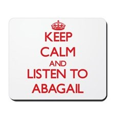 Keep Calm and listen to Abagail Mousepad
