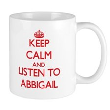 Keep Calm and listen to Abbigail Mugs