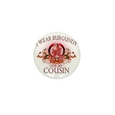I Wear Burgundy for my Cousin (floral) Mini Button