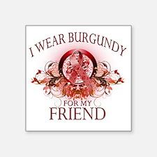 "I Wear Burgundy for my Frie Square Sticker 3"" x 3"""