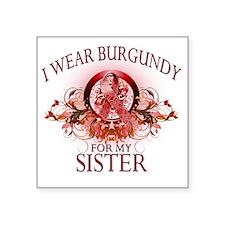 "I Wear Burgundy for my Sist Square Sticker 3"" x 3"""