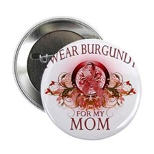 "I Wear Burgundy for my Mom (floral) 2.25"" Button"