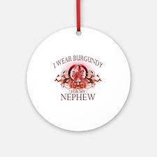 I Wear Burgundy for my Nephew (flor Round Ornament