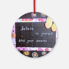 BelieveinYourselfDreams Round Ornament