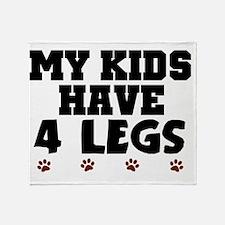 My kids have 4 legs Throw Blanket
