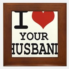 I love your husband Framed Tile