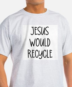 """""""Jesus Would Recycle"""" T-Shirt"""