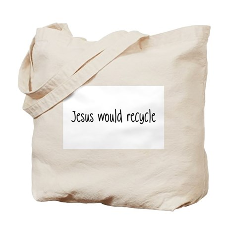 """""""Jesus Would Recycle"""" Tote Bag"""